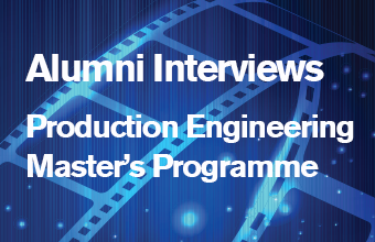 Production Engineering Master's Programme - Alumni interviews