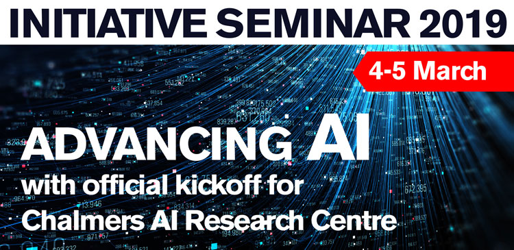 Text i bild: Initiative seminar on AI, 4-5 March 2019. And official kickoff for Chalmers AI Research Centre