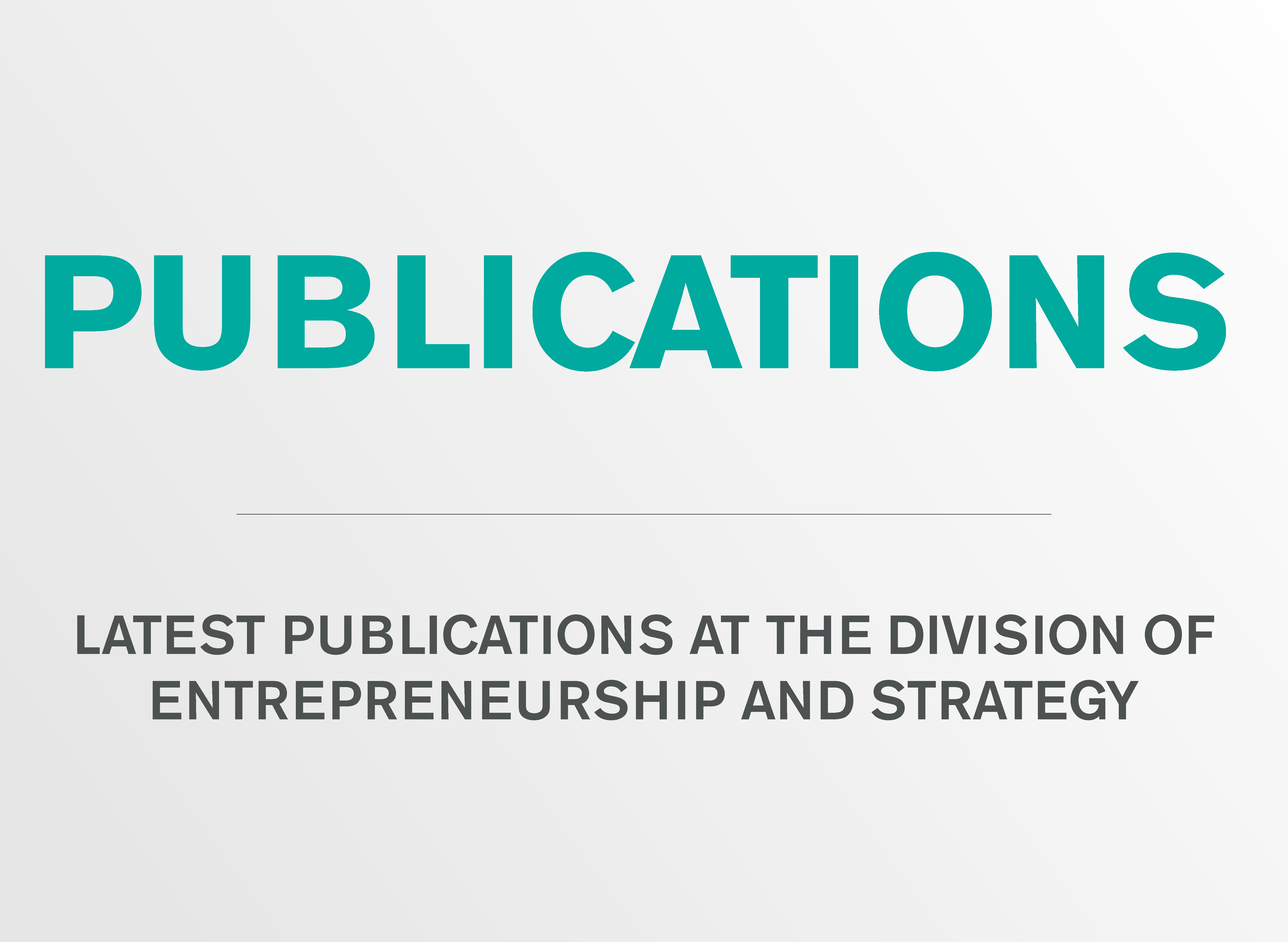 Publications at the division of Entrepreneurship and Strategy.